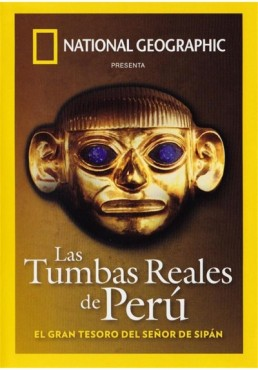National Geographic : Las Tumbas Reales De Peru - El Gran Tesoro Del Sr. De Sipan