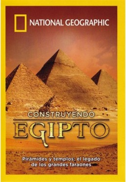 National Geographic : Construyendo Egipto - Piramides Y Templos