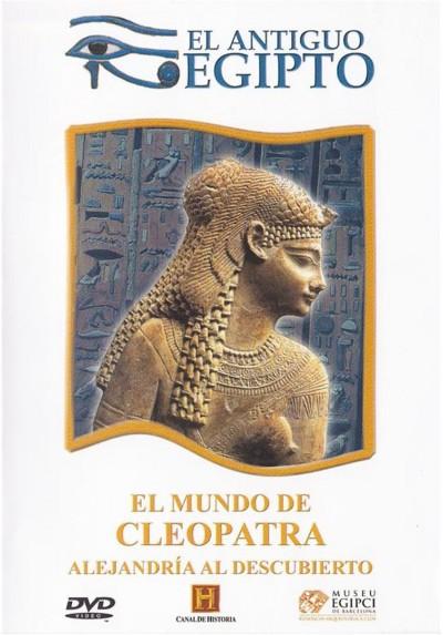 El Antiguo Egipto : El Mundo De Cleopatra, Alejandria Al Descubierto