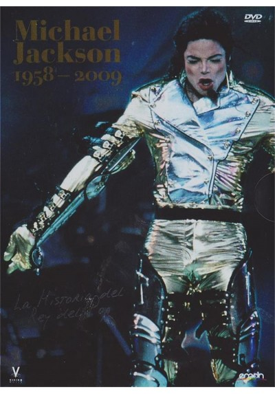 Michael Jackson 1958 - 2009 : La Historia Del Rey Del Pop