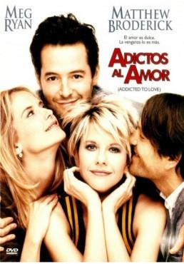 Adictos Al Amor (Addicted To Love)